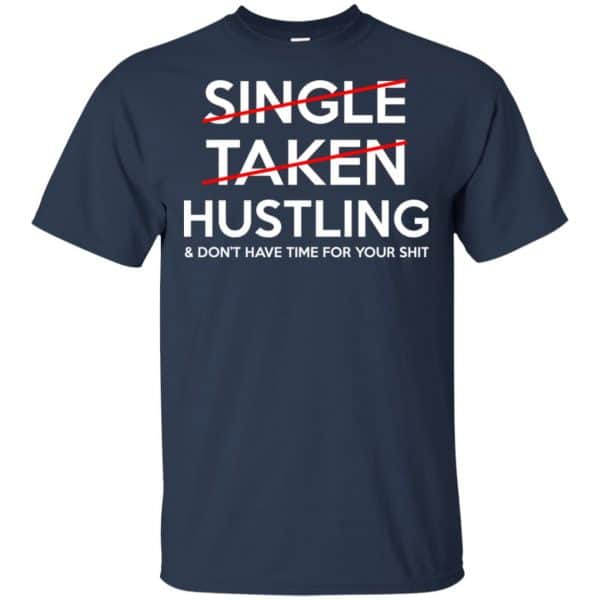 Single Taken Hustling & Don't Have Time For Your Shit Shirt, Hoodie, Tank Apparel 6