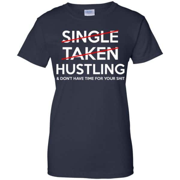 Single Taken Hustling & Don't Have Time For Your Shit Shirt, Hoodie, Tank Apparel 13