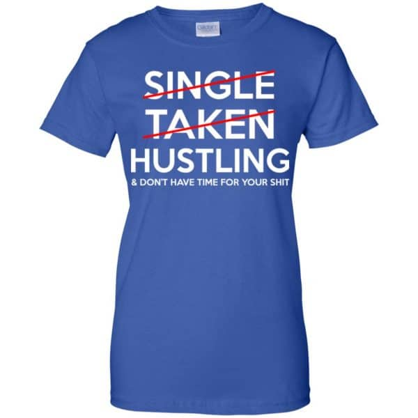 Single Taken Hustling & Don't Have Time For Your Shit Shirt, Hoodie, Tank Apparel 14