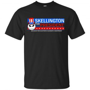Skellington For President 2016 Because This Election Is Already A Nightmare Shirt, Hoodie, Tank Apparel