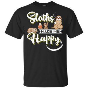 Sloths Make Me Happy Shirt, Hoodie, Tank Apparel