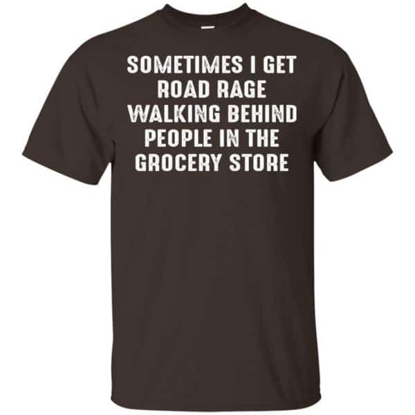 Sometime I Get Road Rage Walking Behind People In The Grocery Store Shirt, Hoodie, Tank Apparel 4