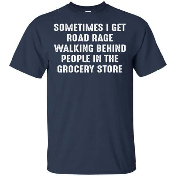 Sometime I Get Road Rage Walking Behind People In The Grocery Store Shirt, Hoodie, Tank Apparel 6