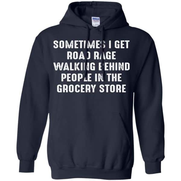 Sometime I Get Road Rage Walking Behind People In The Grocery Store Shirt, Hoodie, Tank Apparel 8