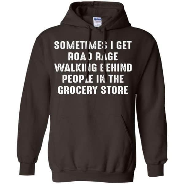 Sometime I Get Road Rage Walking Behind People In The Grocery Store Shirt, Hoodie, Tank Apparel 9