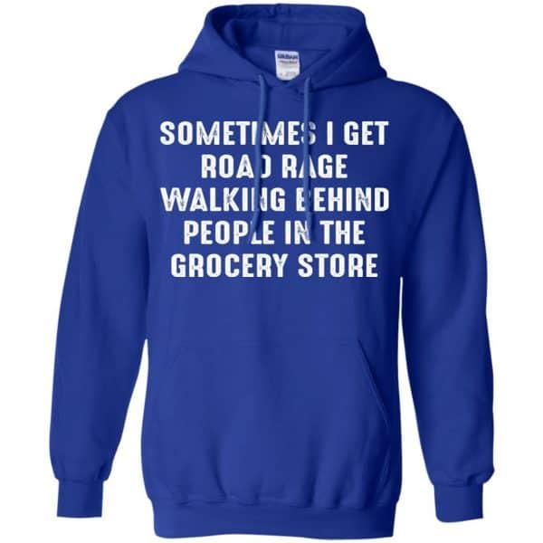 Sometime I Get Road Rage Walking Behind People In The Grocery Store Shirt, Hoodie, Tank Apparel 10