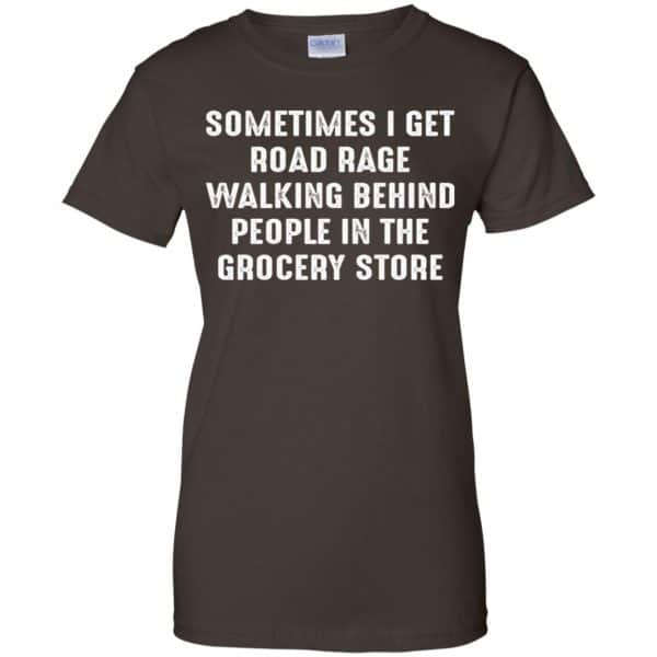 Sometime I Get Road Rage Walking Behind People In The Grocery Store Shirt, Hoodie, Tank Apparel 12