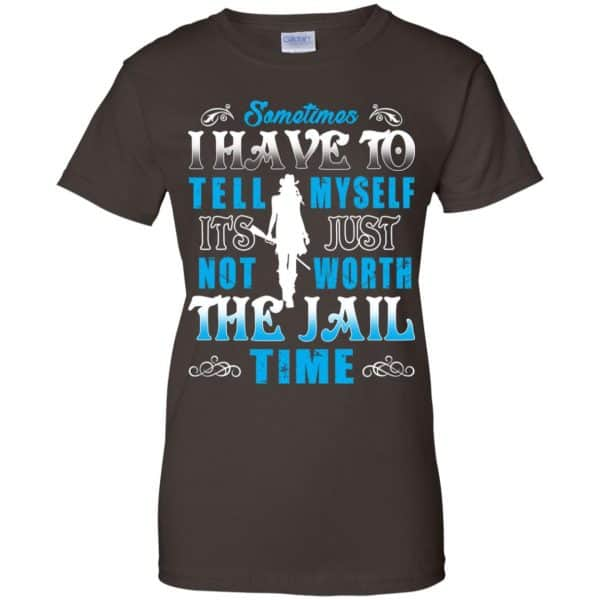 Sometimes I Have To Tell Myself It's Just Not Worth The Jail Time Shirt, Hoodie, Tank Apparel 12