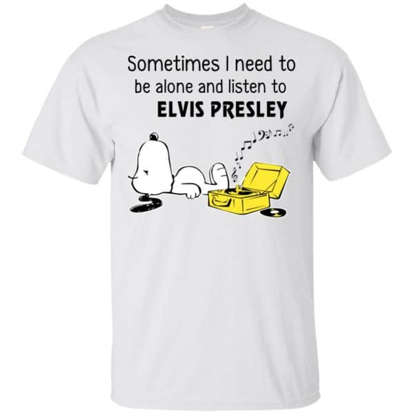 Sometimes I Need To Be Alone And Listen To Elvis Presley Shirt, Hoodie, Tank Apparel 4