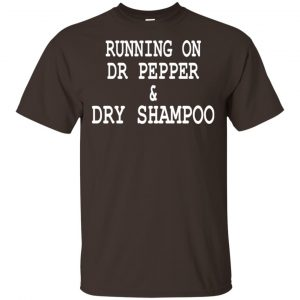 Running On Dr Pepper & Dry Shampoo Shirt, Hoodie, Tank Apparel