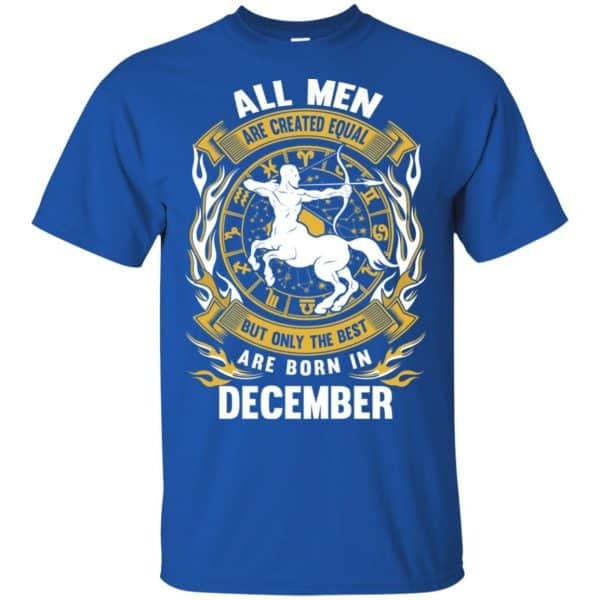 All Men Are Created Equal But Only The Best Are Born In December Shirt, Hoodie, Tank Apparel 4