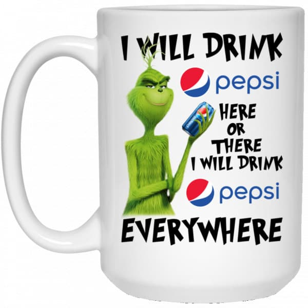 The Grinch: I Will Drink Pepsi Here Or There I Will Drink Pepsi Everywhere Mug