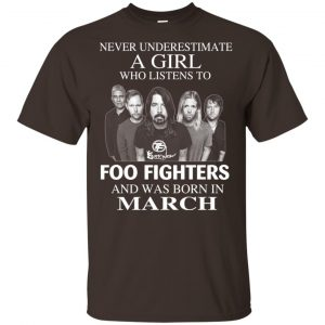 A Girl Who Listens To Foo Fighters And Was Born In March T-Shirts, Hoodie, Tank
