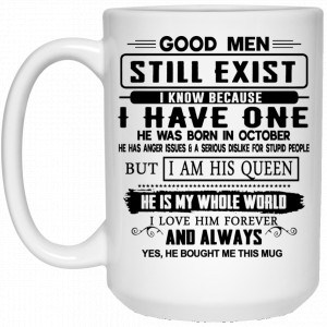Good Men Still Exist I Have One He Was Born In October Mug Coffee Mugs