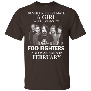 A Girl Who Listens To Foo Fighters And Was Born In February T-Shirts, Hoodie, Tank