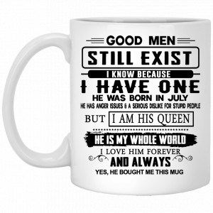 Good Men Still Exist I Have One He Was Born In July Mug