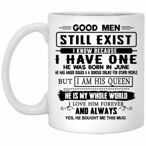 Good Men Still Exist I Have One He Was Born In June Mug Coffee Mugs