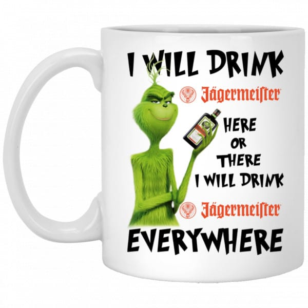 The Grinch: I Will Drink Jagermeister Here Or There I Will Drink Jagermeister Everywhere Mug