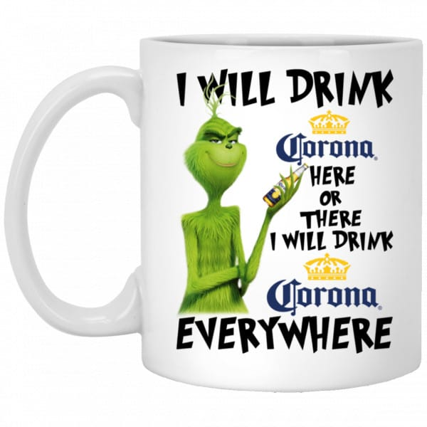 The Grinch: I Will Drink Corona Here Or There I Will Drink Corona Everywhere Mug