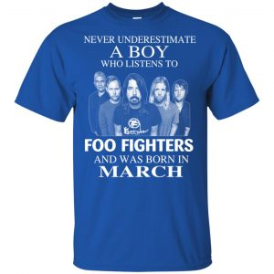 A Boy Who Listens To Foo Fighters And Was Born In March T-Shirts, Hoodie, Tank Apparel