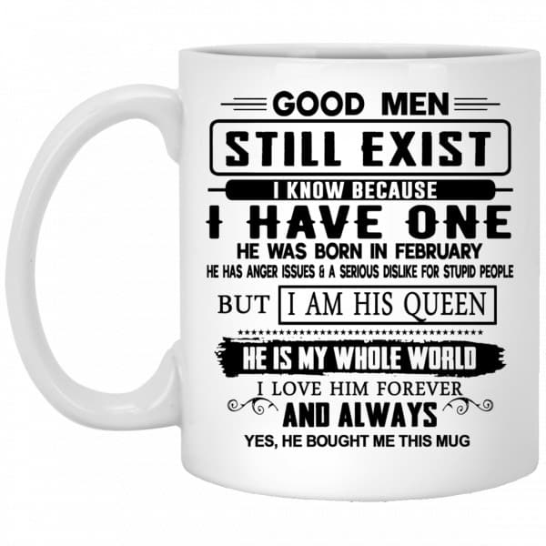 Good Men Still Exist I Have One He Was Born In February Mug Coffee Mugs