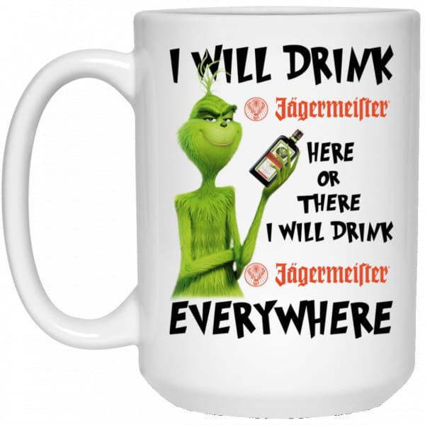 The Grinch: I Will Drink Jagermeister Here Or There I Will Drink Jagermeister Everywhere Mug Coffee Mugs