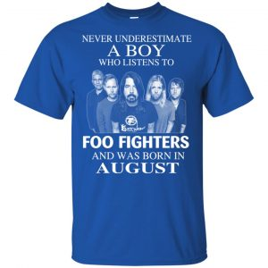 A Boy Who Listens To Foo Fighters And Was Born In August T-Shirts, Hoodie, Tank Apparel
