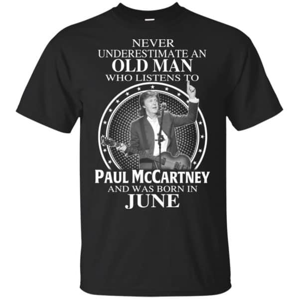 An Old Man Who Listens To Paul McCartney And Was Born In June T-Shirts, Hoodie, Tank