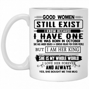Good Women Still Exist I Have One She Was Born In October Mug Coffee Mugs
