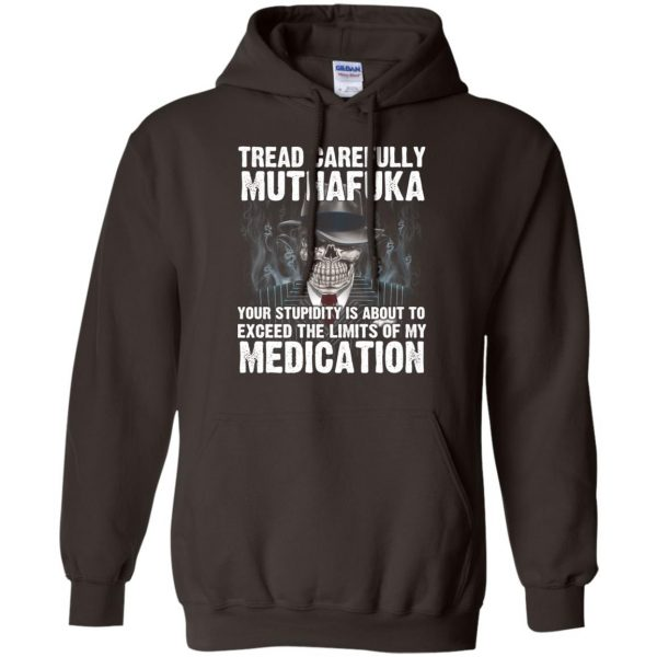 Tread Carefully Muthafuka Your Stupidity Is About To Exceed The Limits Of My Medication T-Shirts, Hoodie, Tank Apparel 9