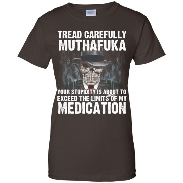 Tread Carefully Muthafuka Your Stupidity Is About To Exceed The Limits Of My Medication T-Shirts, Hoodie, Tank Apparel 12