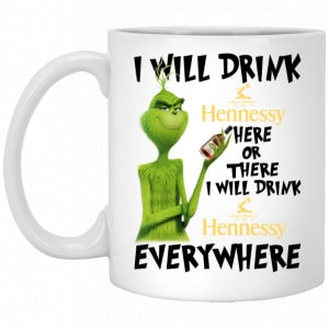 The Grinch: I Will Drink Hennessy Here Or There I Will Drink Hennessy Everywhere Mug Coffee Mugs