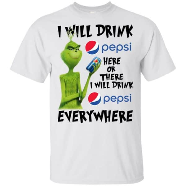 The Grinch: I Will Drink Pepsi Here Or There I Will Drink Pepsi Everywhere T-Shirts, Hoodie, Tank Apparel