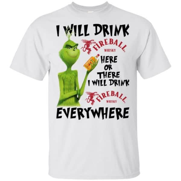 The Grinch: I Will Drink Fireball Cinnamon Whisky Here Or There I Will Drink Fireball Cinnamon Whisky Everywhere T-Shirts, Hoodie, Tank Apparel