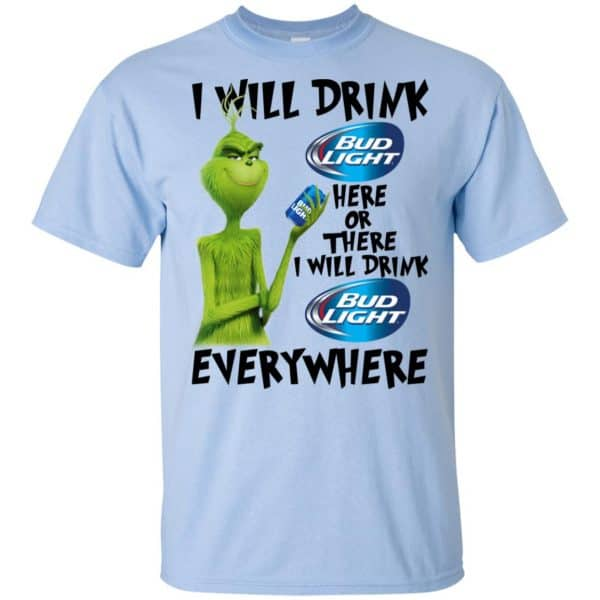 The Grinch: I Will Drink Bud Light Here Or There I Will Drink Bud Light Everywhere T-Shirts, Hoodie, Tank