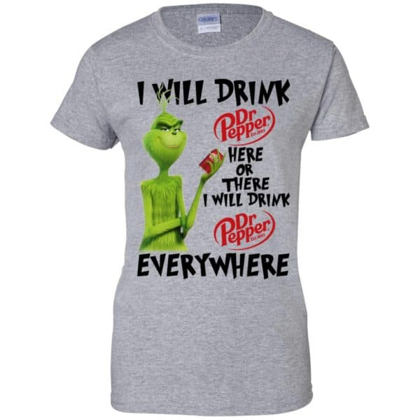 The Grinch: I Will Drink Dr Pepper Here Or There I Will Drink Dr Pepper Everywhere T-Shirts, Hoodie, Tank Apparel