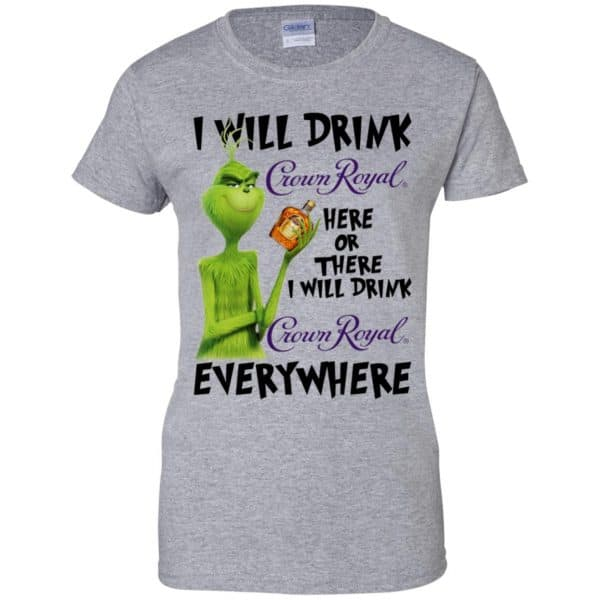 The Grinch: I Will Drink Crown Royal Here Or There I Will Drink Crown Royal Everywhere T-Shirts, Hoodie, Tank