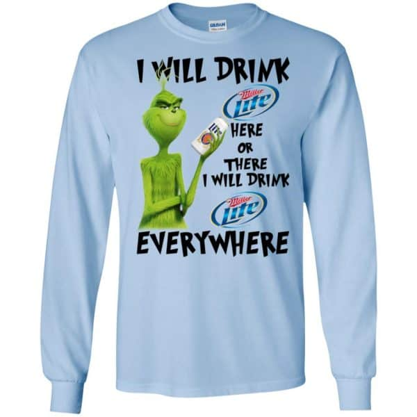 The Grinch: I Will Drink Miller Lite Here Or There I Will Drink Miller Lite Everywhere T-Shirts, Hoodie, Tank