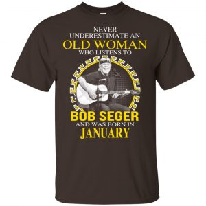 An Old Woman Who Listens To Bob Seger And Was Born In January T-Shirts, Hoodie, Tank Apparel