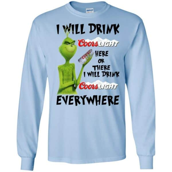 The Grinch: I Will Drink Coors Light Here Or There I Will Drink Coors Light Everywhere T-Shirts, Hoodie, Tank Apparel