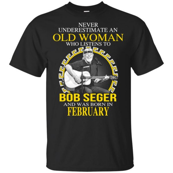 An Old Woman Who Listens To Bob Seger And Was Born In February T-Shirts, Hoodie, Tank Apparel 3
