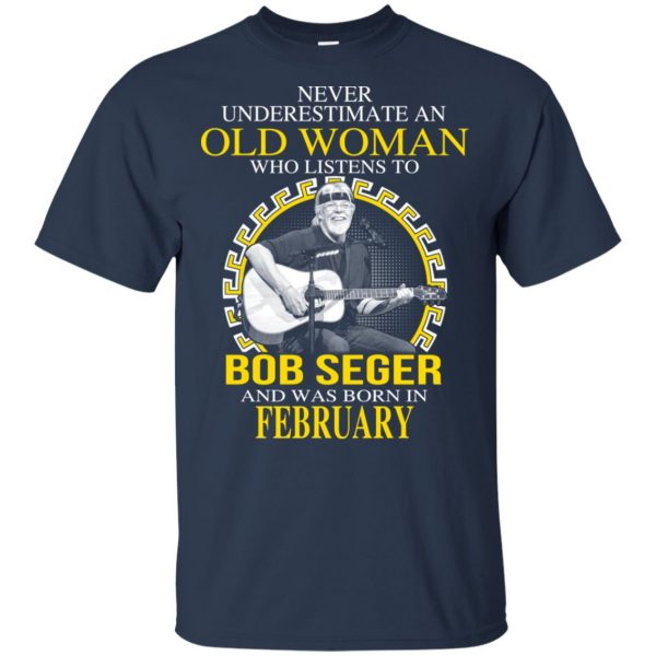 An Old Woman Who Listens To Bob Seger And Was Born In February T-Shirts, Hoodie, Tank