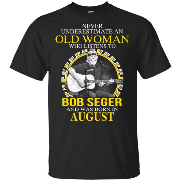 An Old Woman Who Listens To Bob Seger And Was Born In August T-Shirts, Hoodie, Tank Apparel 3