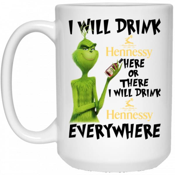 The Grinch: I Will Drink Hennessy Here Or There I Will Drink Hennessy Everywhere Mug
