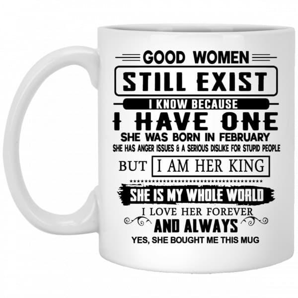 Good Women Still Exist I Have One She Was Born In February Mug Coffee Mugs