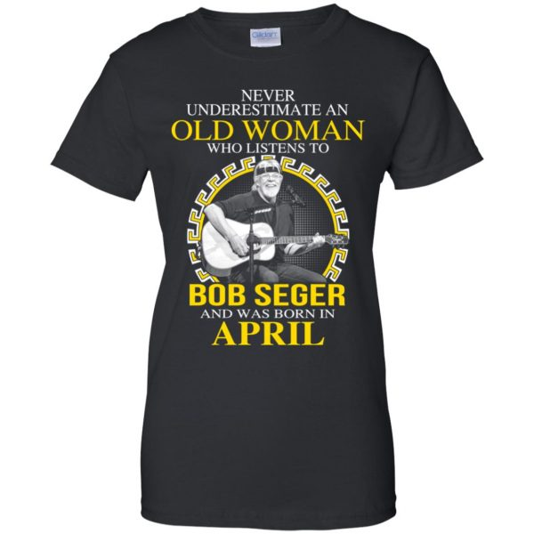 An Old Woman Who Listens To Bob Seger And Was Born In April T-Shirts, Hoodie, Tank Apparel 11