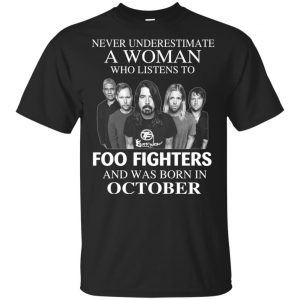 A Woman Who Listens To Foo Fighters And Was Born In October T-Shirts, Hoodie, Tank