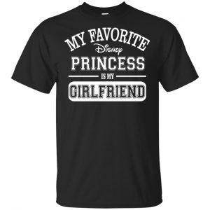 My Favorite Disney Princess Is My Girlfriend Shirt, Hoodie, Tank Apparel
