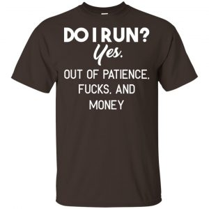 Do I Run? Yes. Out Of Patience, Fucks And Money Shirt, Hoodie, Tank Apparel
