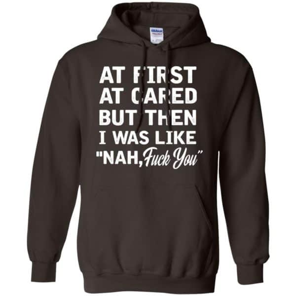 At First A Cared But Then I Was Like Nah Fuck You Shirt, Hoodie, Tank Apparel